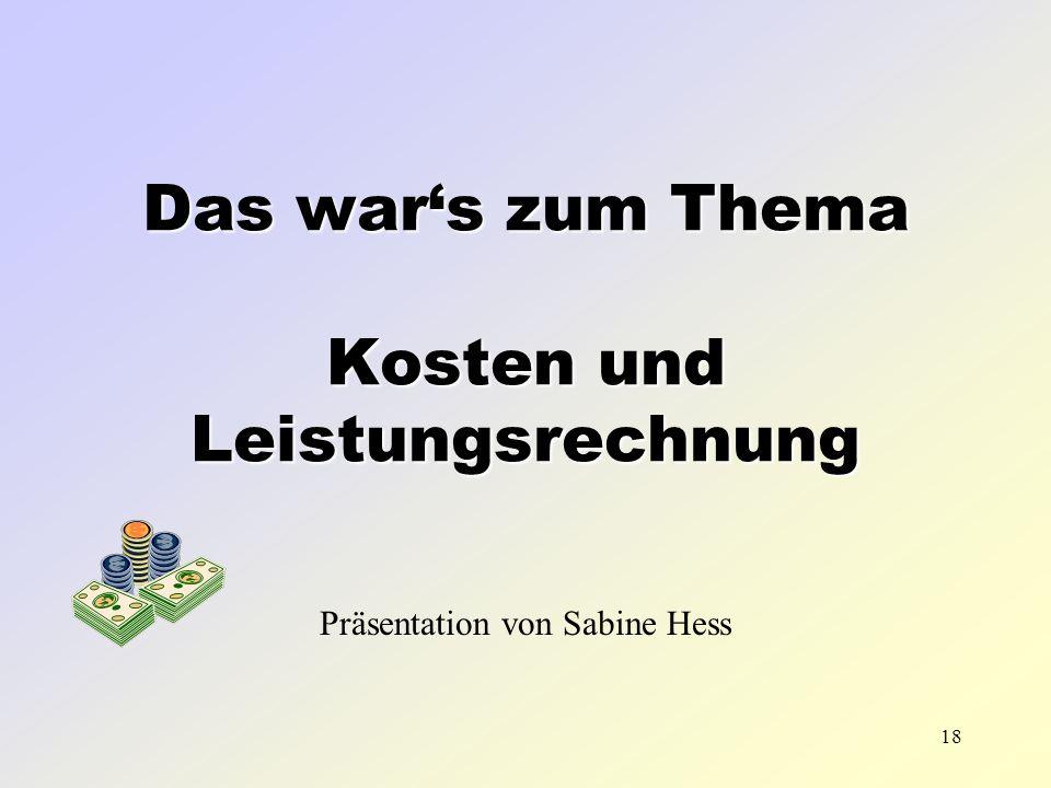 18 Das wars zum Thema Kosten und Leistungsrechnung Präsentation von Sabine Hess