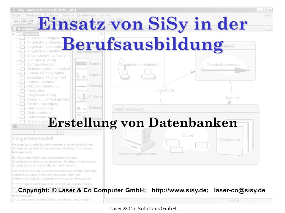 Laser & Co. Solutions GmbH Einsatz von SiSy in der Berufsausbildung Erstellung von Datenbanken Copyright: © Laser & Co Computer GmbH; http://www.sisy.