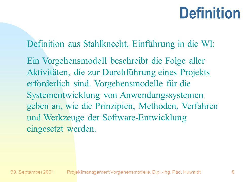 30. September 2001Projektmanagement Vorgehensmodelle, Dipl.-Ing. Päd. Huwaldt8 Definition aus Stahlknecht, Einführung in die WI: Ein Vorgehensmodell b