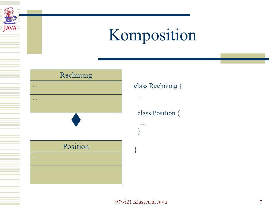 97wi21 Klassen in Java7 Komposition class Rechnung {... class Position {... } Rechnung... Position...