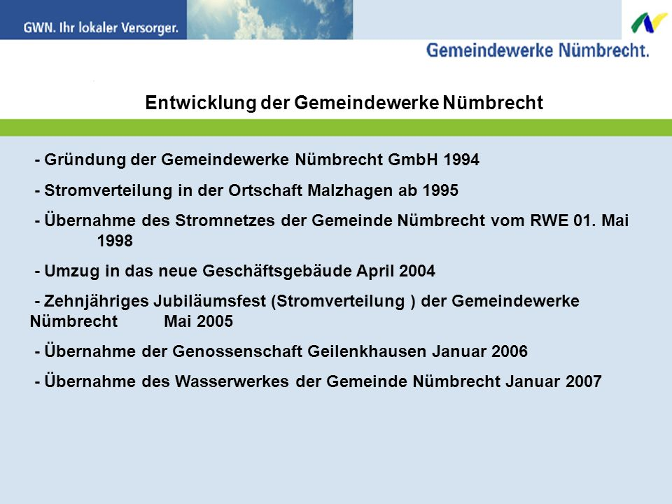 Entwicklung der Gemeindewerke Nümbrecht - Gründung der Gemeindewerke Nümbrecht GmbH 1994 - Stromverteilung in der Ortschaft Malzhagen ab 1995 - Übernahme des Stromnetzes der Gemeinde Nümbrecht vom RWE 01.