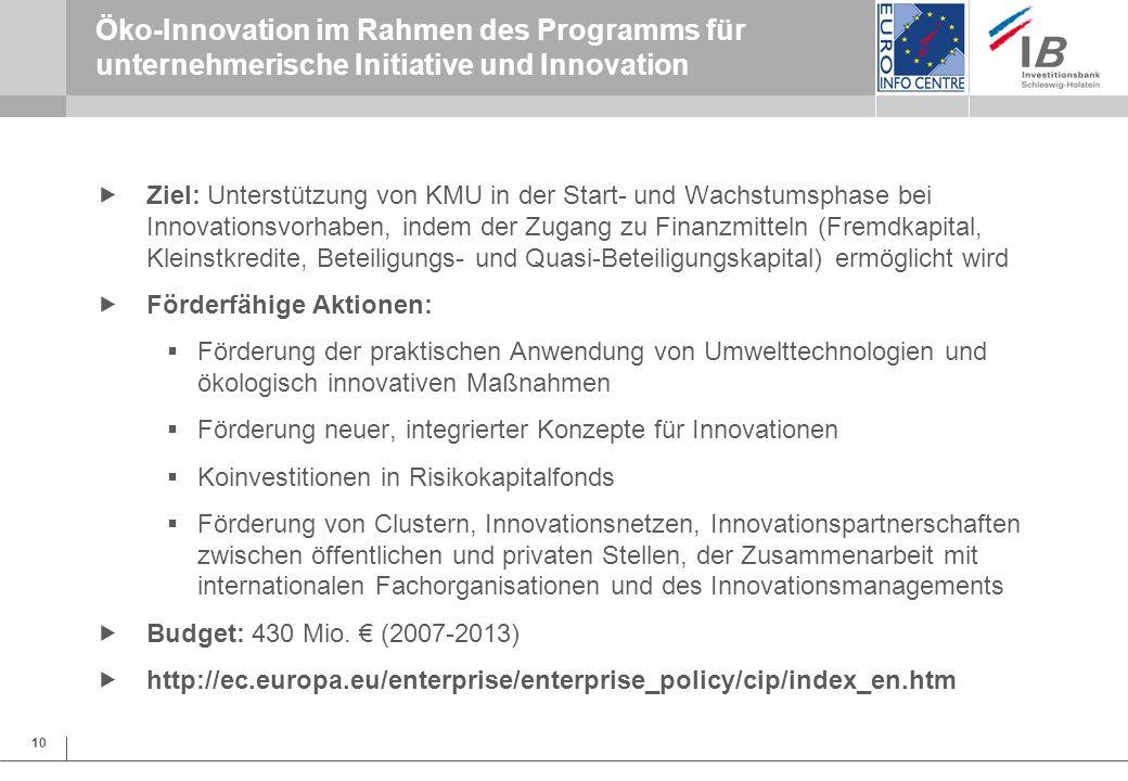 10 Öko-Innovation im Rahmen des Programms für unternehmerische Initiative und Innovation Ziel: Unterstützung von KMU in der Start- und Wachstumsphase