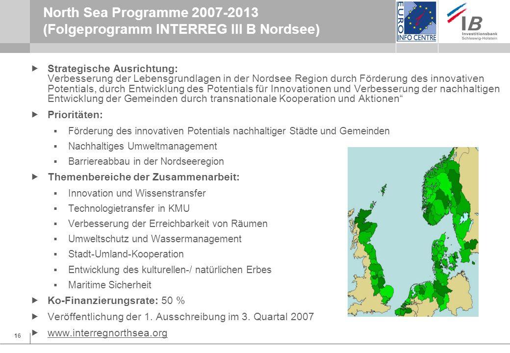 16 North Sea Programme 2007-2013 (Folgeprogramm INTERREG III B Nordsee) Strategische Ausrichtung: Verbesserung der Lebensgrundlagen in der Nordsee Reg