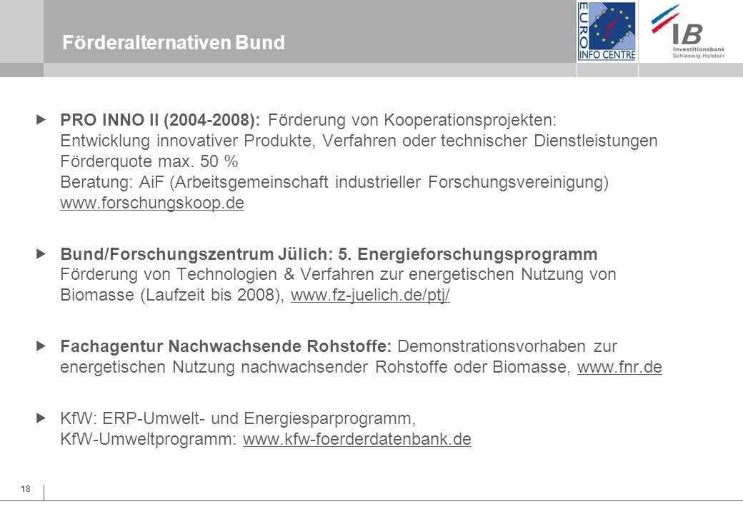 18 Förderalternativen Bund PRO INNO II (2004-2008): Förderung von Kooperationsprojekten: Entwicklung innovativer Produkte, Verfahren oder technischer