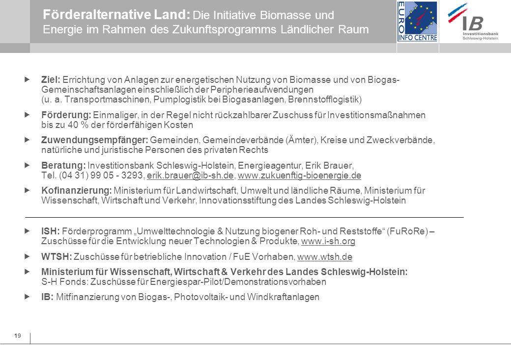 19 Förderalternative Land: Die Initiative Biomasse und Energie im Rahmen des Zukunftsprogramms Ländlicher Raum Ziel: Errichtung von Anlagen zur energe