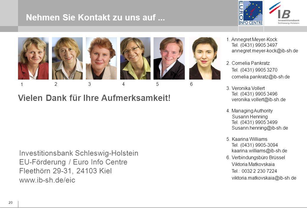 20 Nehmen Sie Kontakt zu uns auf... Investitionsbank Schleswig-Holstein EU-Förderung / Euro Info Centre Fleethörn 29-31, 24103 Kiel www.ib-sh.de/eic V