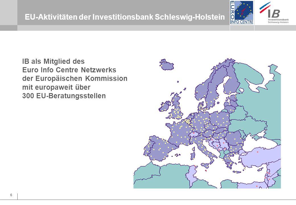 6 EU-Aktivitäten der Investitionsbank Schleswig-Holstein IB als Mitglied des Euro Info Centre Netzwerks der Europäischen Kommission mit europaweit übe