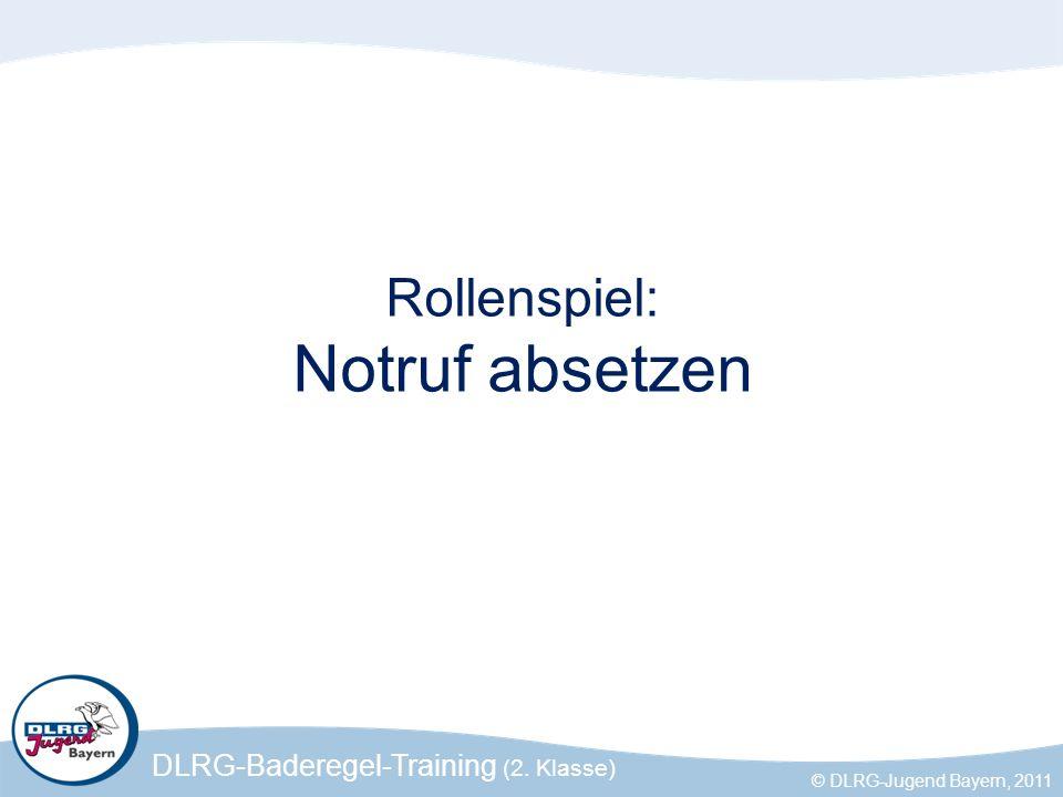 DLRG-Baderegel-Training (2. Klasse) © DLRG-Jugend Bayern, 2011 Rollenspiel: Notruf absetzen