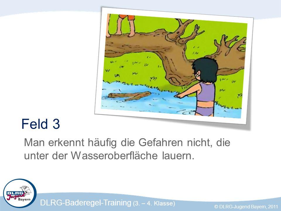 DLRG-Baderegel-Training (3. – 4. Klasse) © DLRG-Jugend Bayern, 2011 Feld 3 Man erkennt häufig die Gefahren nicht, die unter der Wasseroberfläche lauer