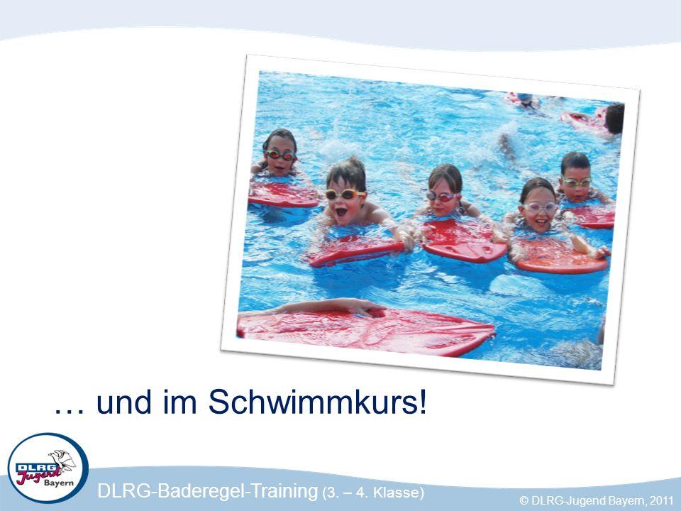 DLRG-Baderegel-Training (3. – 4. Klasse) © DLRG-Jugend Bayern, 2011 … und im Schwimmkurs!