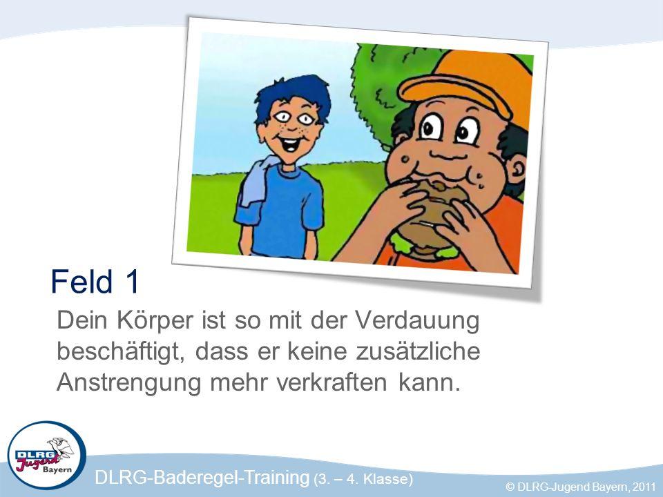 DLRG-Baderegel-Training (3. – 4. Klasse) © DLRG-Jugend Bayern, 2011 Feld 1 Dein Körper ist so mit der Verdauung beschäftigt, dass er keine zusätzliche