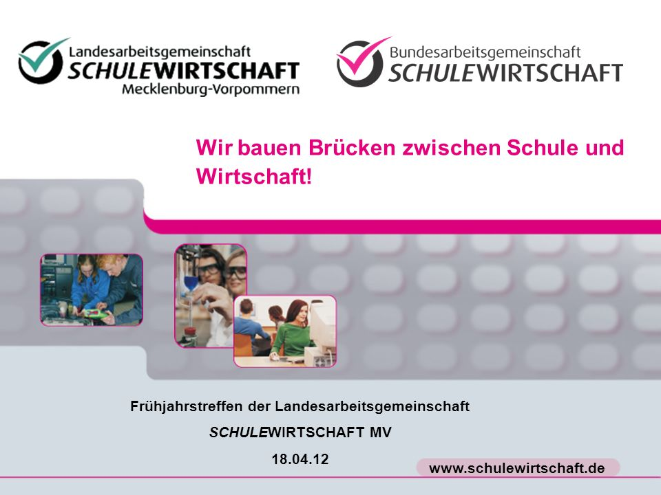 www.schulewirtschaft.de Wir bauen Brücken zwischen Schule und Wirtschaft.