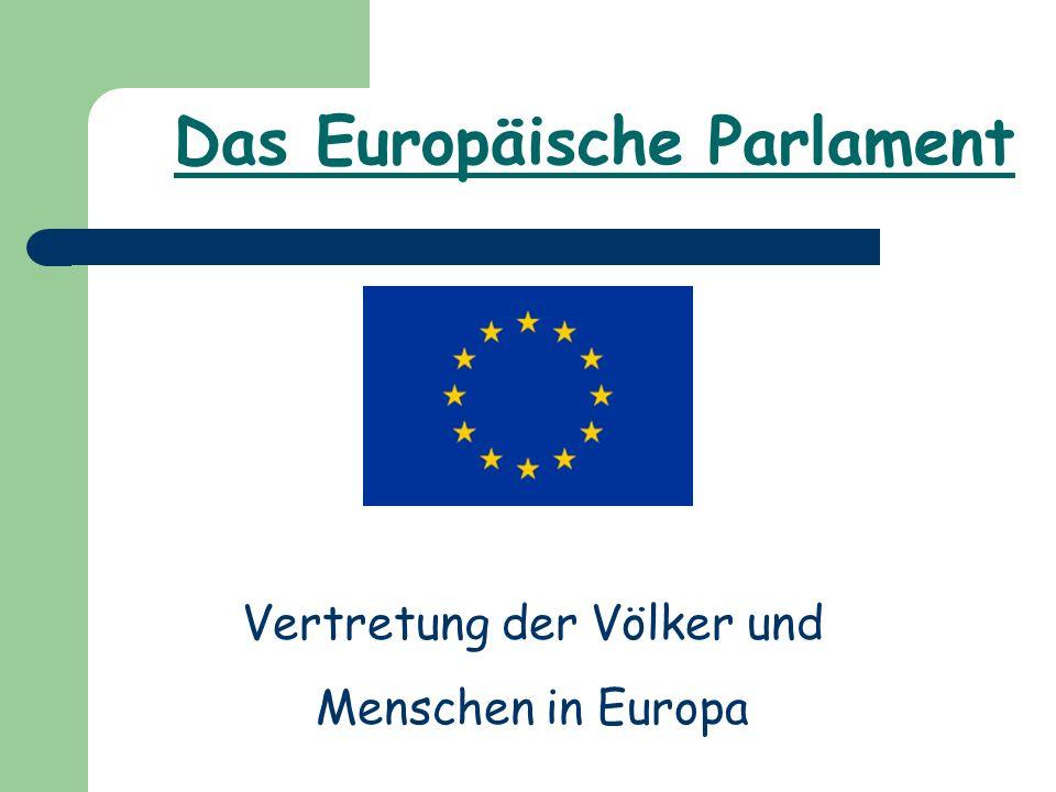 Vertretung der Völker und Menschen in Europa Das Europäische Parlament