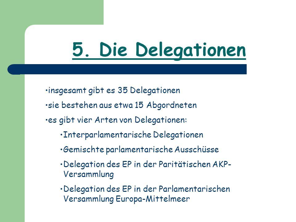 5. Die Delegationen insgesamt gibt es 35 Delegationen sie bestehen aus etwa 15 Abgordneten es gibt vier Arten von Delegationen: Interparlamentarische