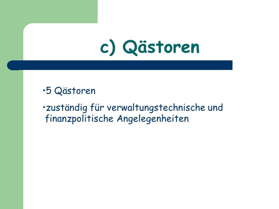 c) Qästoren 5 Qästoren zuständig für verwaltungstechnische und finanzpolitische Angelegenheiten