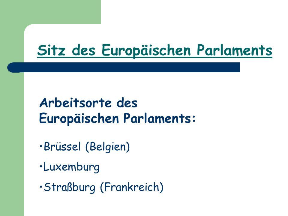 Sitz des Europäischen Parlaments Arbeitsorte des Europäischen Parlaments: Brüssel (Belgien) Luxemburg Straßburg (Frankreich)