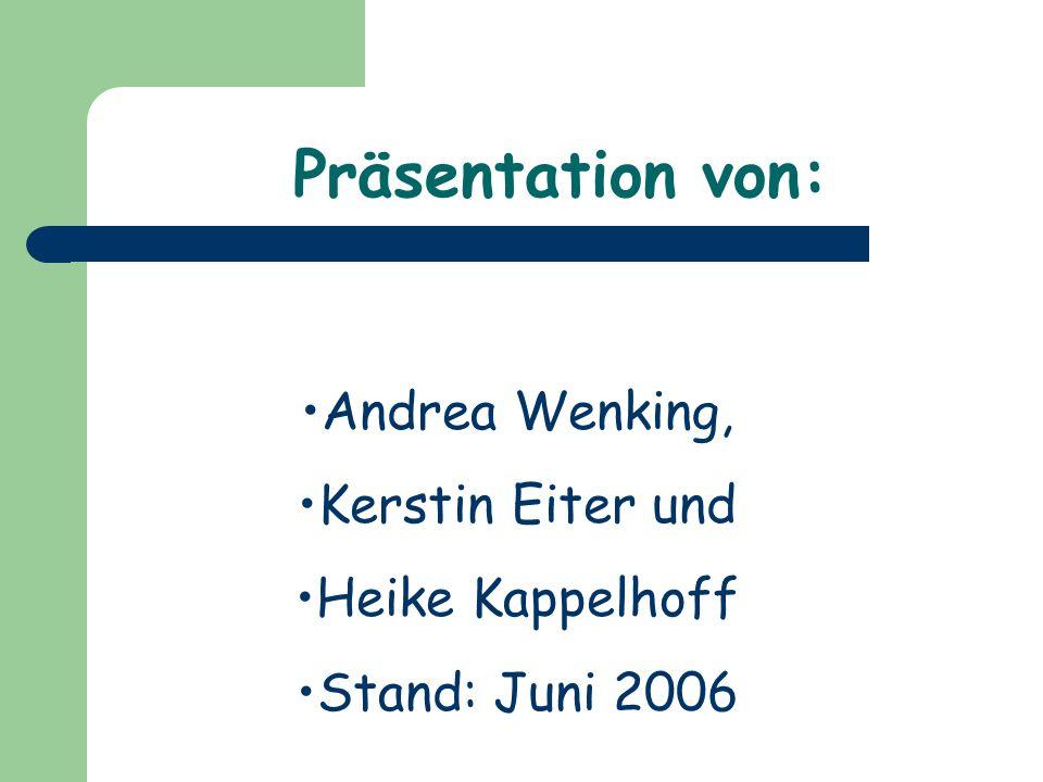 Andrea Wenking, Kerstin Eiter und Heike Kappelhoff Stand: Juni 2006 Präsentation von:
