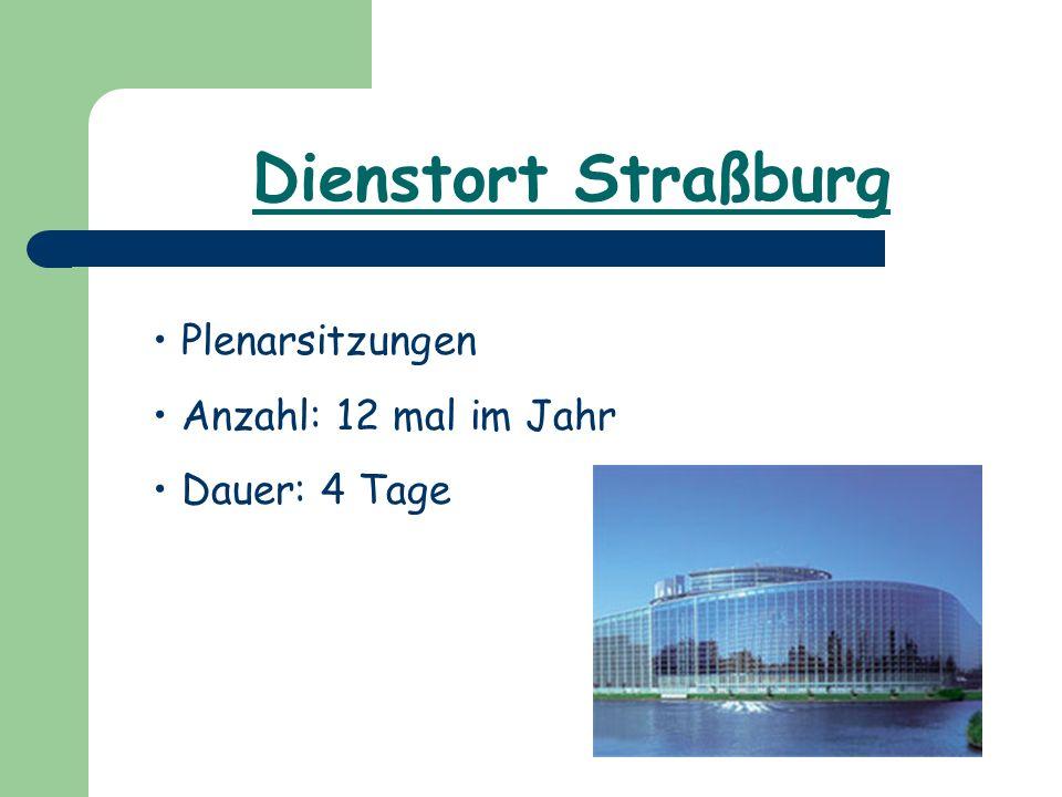 Dienstort Straßburg Plenarsitzungen Anzahl: 12 mal im Jahr Dauer: 4 Tage