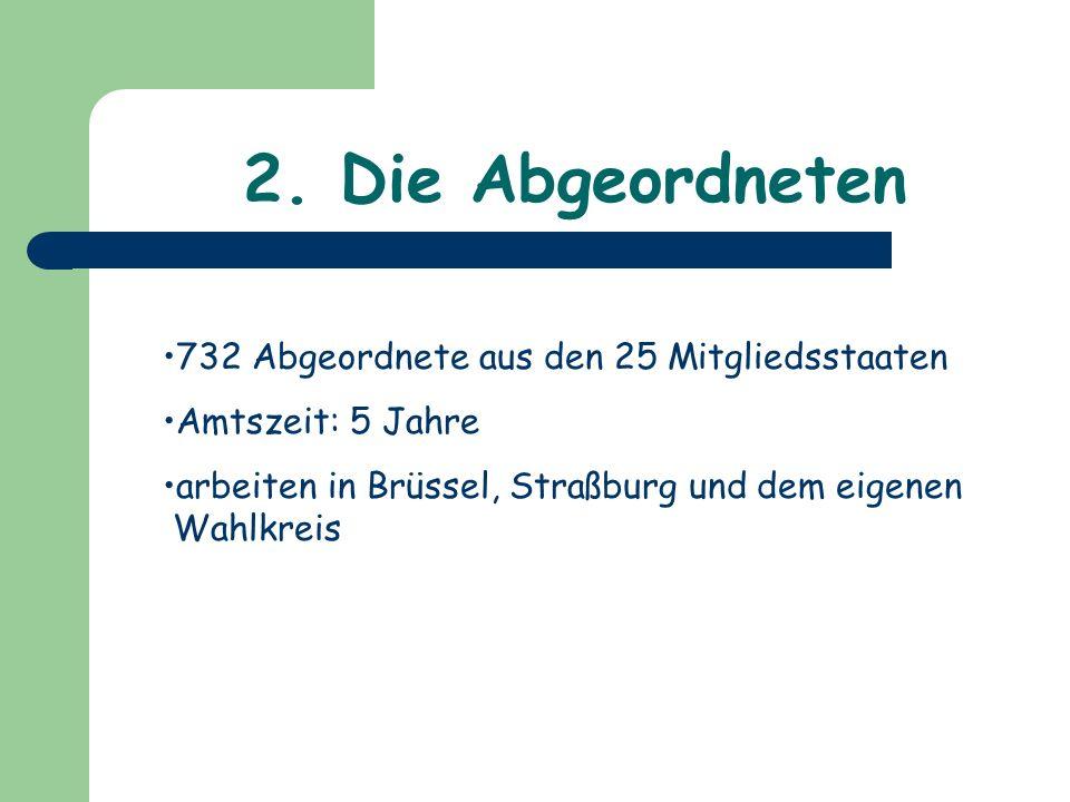 2. Die Abgeordneten 732 Abgeordnete aus den 25 Mitgliedsstaaten Amtszeit: 5 Jahre arbeiten in Brüssel, Straßburg und dem eigenen Wahlkreis