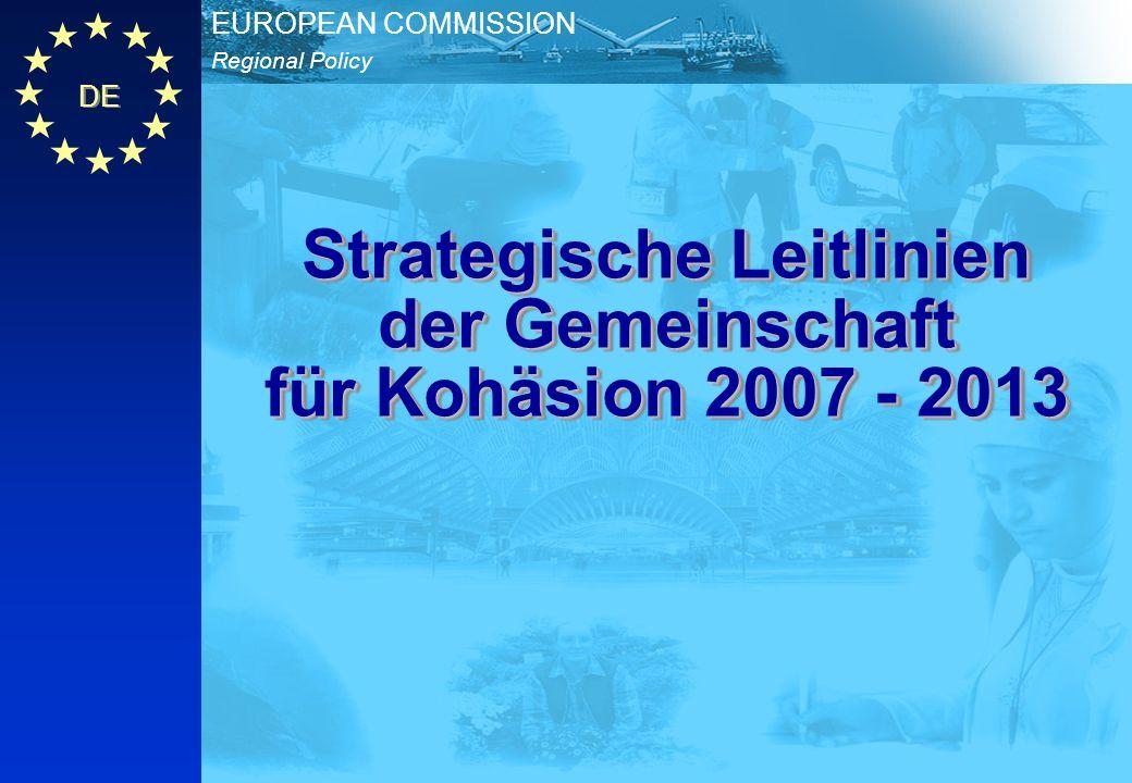Regional Policy EUROPEAN COMMISSION DE Strategische Leitlinien der Gemeinschaft für Kohäsion 2007-2013 Strategische Leitlinien der Gemeinschaft für Kohäsion 2007-2013 DE 2 1.Juli 2004: Verordnungsvorschlag zur Kohäsionspolitik 2007-2013 2.November 2004: Zwischenbewertung des Lissabon Prozesses: Kok Bericht 3.Februar 2005: Kommissionsvorschlag zum Neustart der Lissabon Agenda 4.März 2005:Europäischer Rat 5.April 2005:Kommission: Strategische Orientierungen für Wachstum und Beschäftigung 6.Mai 2005:Informeller Ministerrat in Luxemburg 7.Annahme des Entwurfs der strategischen Leitlinien durch die Kommission, Beginn der öffentlichen Konsultation 8.Herbst 2005:(i)Annahme der Verordnung.