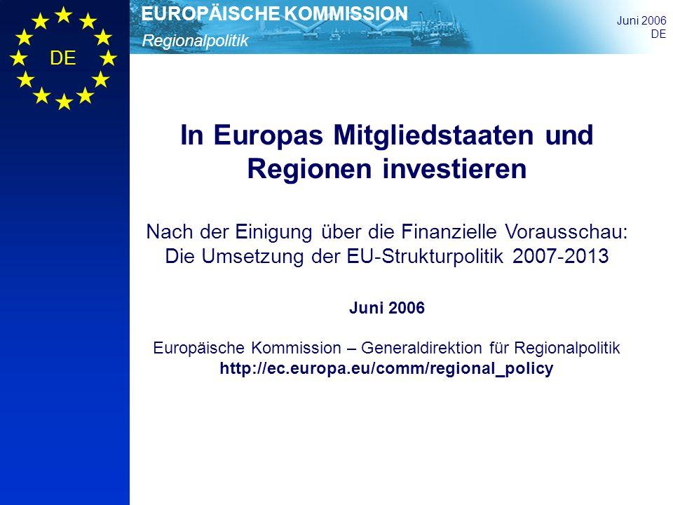 Regionalpolitik EUROPÄISCHE KOMMISSION Juni 2006 DE In Europas Mitgliedstaaten und Regionen investieren Nach der Einigung über die Finanzielle Vorauss