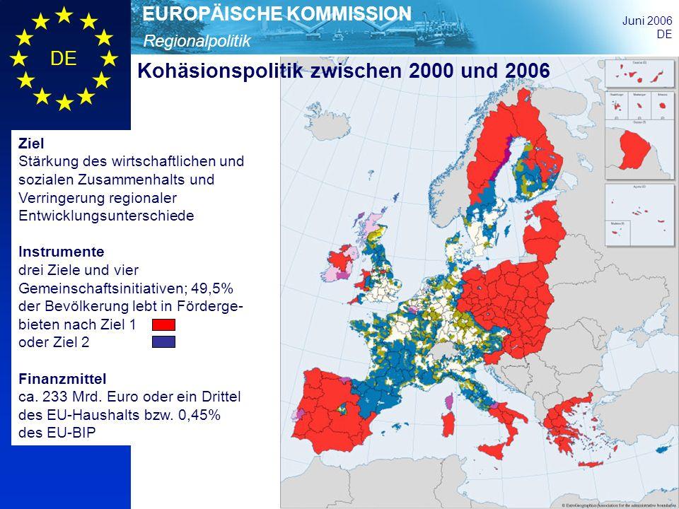 Regionalpolitik EUROPÄISCHE KOMMISSION Juni 2006 DE Kohäsionspolitik zwischen 2000 und 2006 Ziel Stärkung des wirtschaftlichen und sozialen Zusammenha