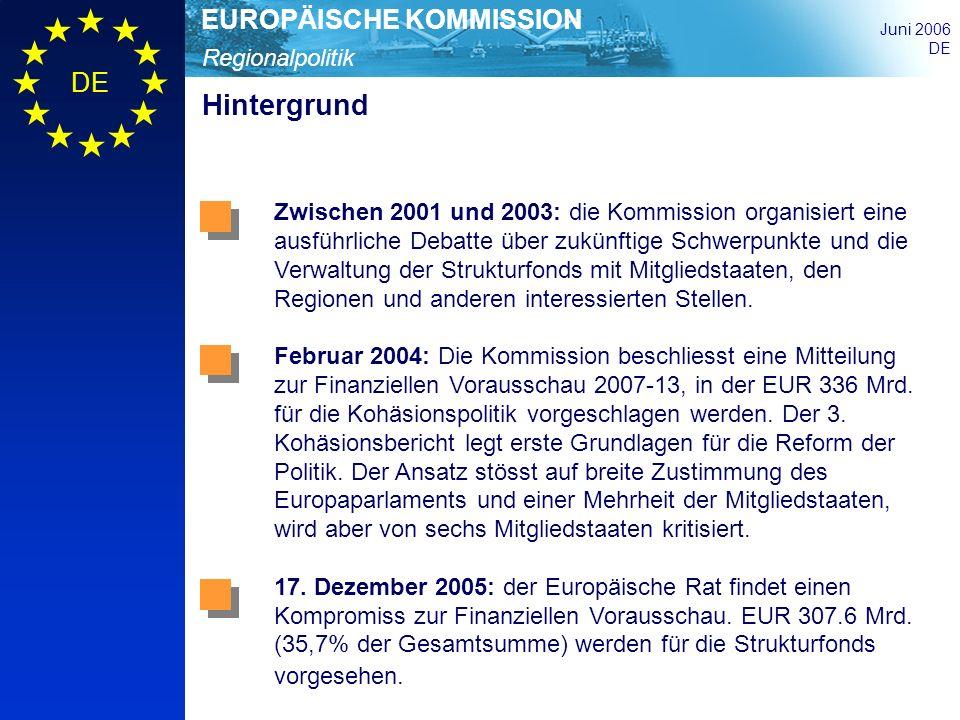 Regionalpolitik EUROPÄISCHE KOMMISSION Juni 2006 DE Hintergrund Zwischen 2001 und 2003: die Kommission organisiert eine ausführliche Debatte über zukü