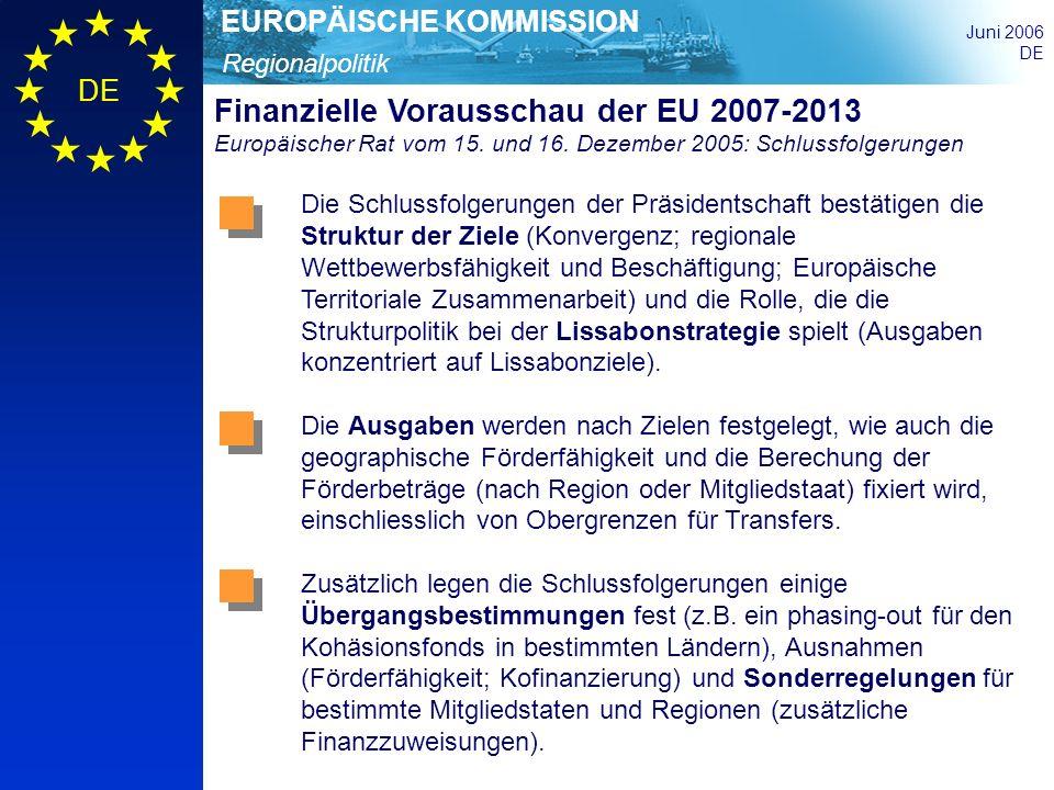 Regionalpolitik EUROPÄISCHE KOMMISSION Juni 2006 DE Finanzierung: Kofinanzierungsraten differenziert (1)Mitgliedstaaten mit einem BIP/Kopf < 85% zwischen 2001-03 CZ, EE, GR, CY, LV, LT, HU, MT, PL, PT, SI, SK, BG, RO 85% Kriterien Mitgliedstaaten, Regionen EFRE, ESF Kohäsions- fonds (2) Mitgliedstaaten im Unterschied zu (1) die zuschussfähig nach dem Kohäsions- fonds sind ES 80%/50%*85% *der erste Wert betrifft die Konvergenz-Regionen, der zweite die unter dem Ziel Regionale Wettbewerbsfähigkeit und Beschäftigung ** falls zutreffend (3) Mitgliedstaaten nicht unter (1) und (2) AT, BE, DK, DE, FR, IR, IT, LU, NL, SE, SF, UK 75%/50%*- (4) Ultraperiphere Regionen nach Artikel 299 (2) des EG-Vertrages regions in ES, FR, PT 85%85%**