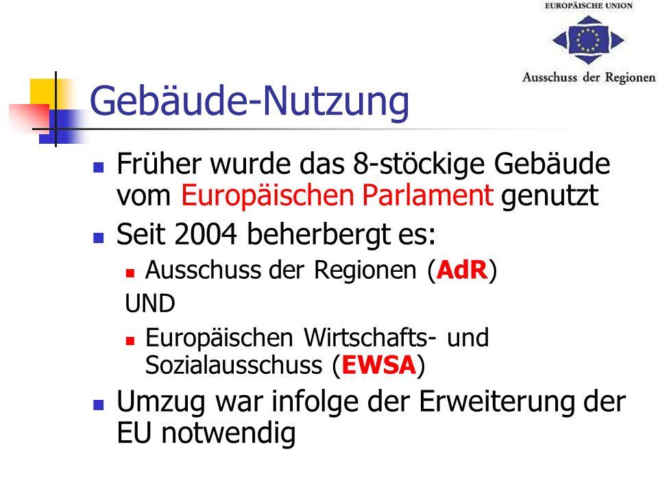 Gebäude-Nutzung Früher wurde das 8-stöckige Gebäude vom Europäischen Parlament genutzt Seit 2004 beherbergt es: Ausschuss der Regionen (AdR) UND Europ