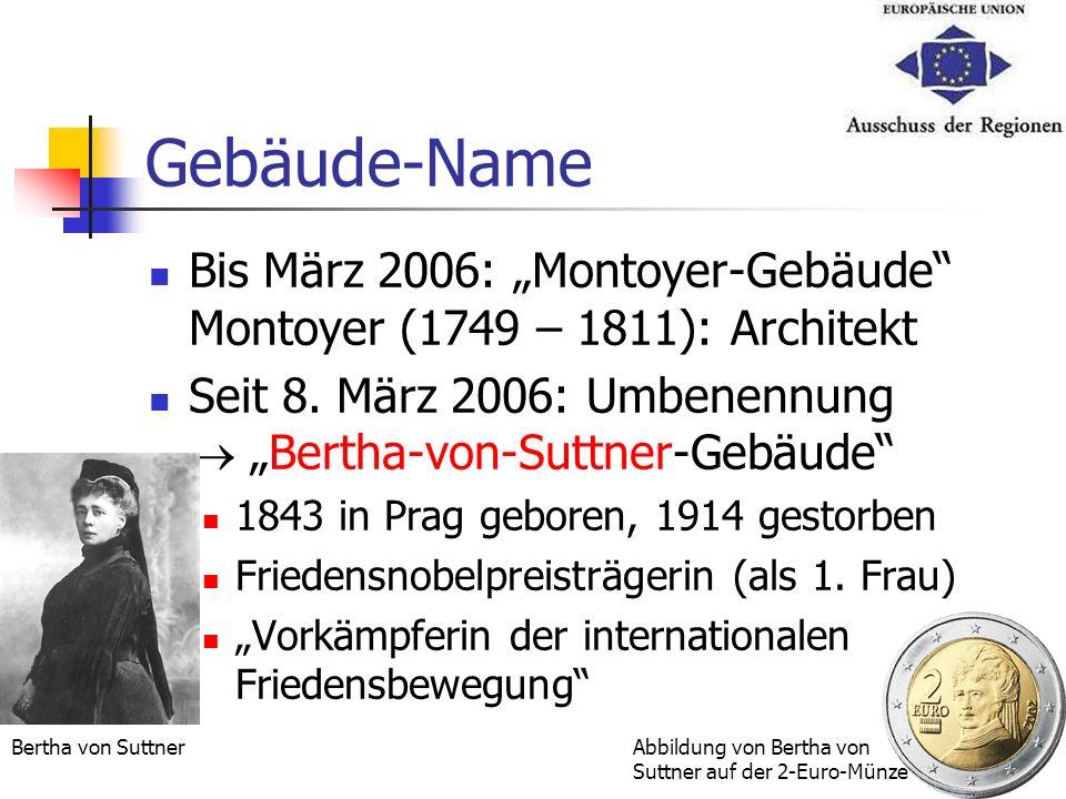 Gebäude-Name Bis März 2006: Montoyer-Gebäude Montoyer (1749 – 1811): Architekt Seit 8. März 2006: Umbenennung Bertha-von-Suttner-Gebäude 1843 in Prag