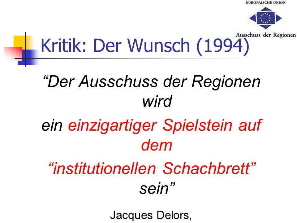 Kritik: Der Wunsch (1994) Der Ausschuss der Regionen wird ein einzigartiger Spielstein auf dem institutionellen Schachbrett sein Jacques Delors, Präsi