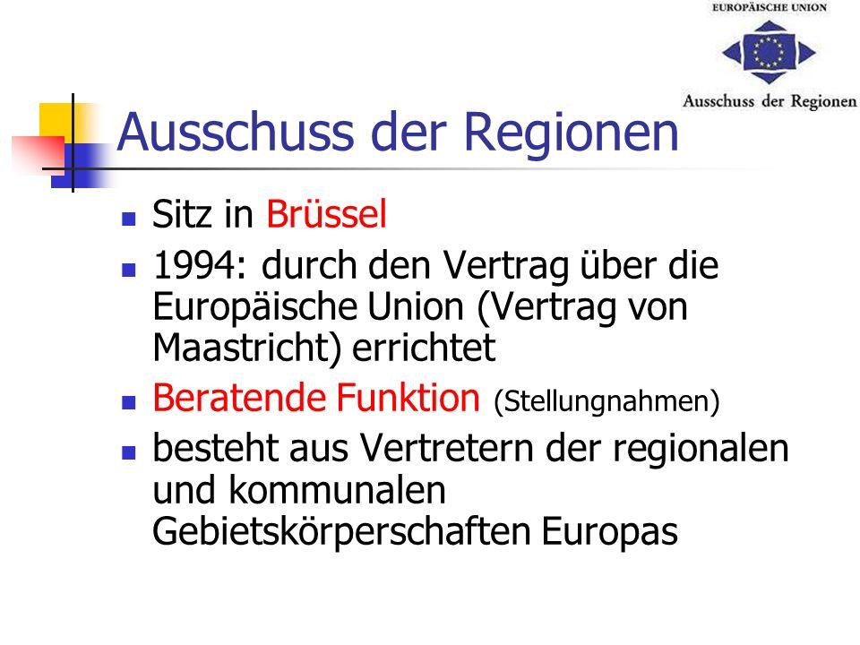 Ausschuss der Regionen Sitz in Brüssel 1994: durch den Vertrag über die Europäische Union (Vertrag von Maastricht) errichtet Beratende Funktion (Stell