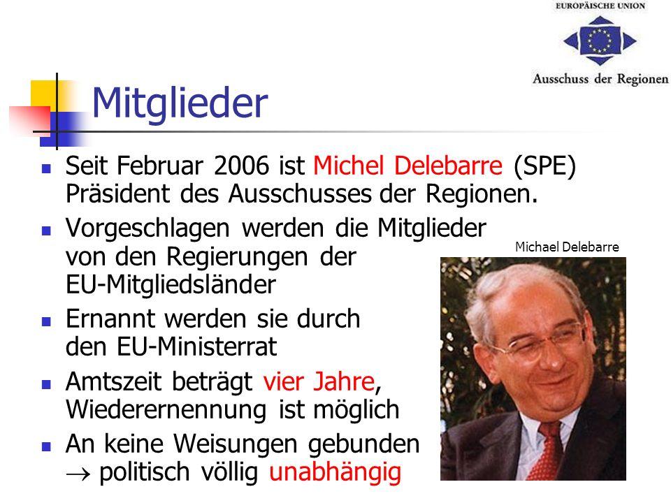 Mitglieder Seit Februar 2006 ist Michel Delebarre (SPE) Präsident des Ausschusses der Regionen. Vorgeschlagen werden die Mitglieder von den Regierunge