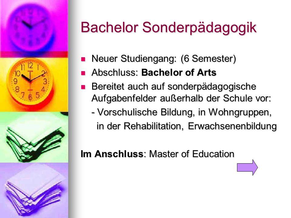 Bachelor Sonderpädagogik Neuer Studiengang: (6 Semester) Neuer Studiengang: (6 Semester) Abschluss: Bachelor of Arts Abschluss: Bachelor of Arts Berei