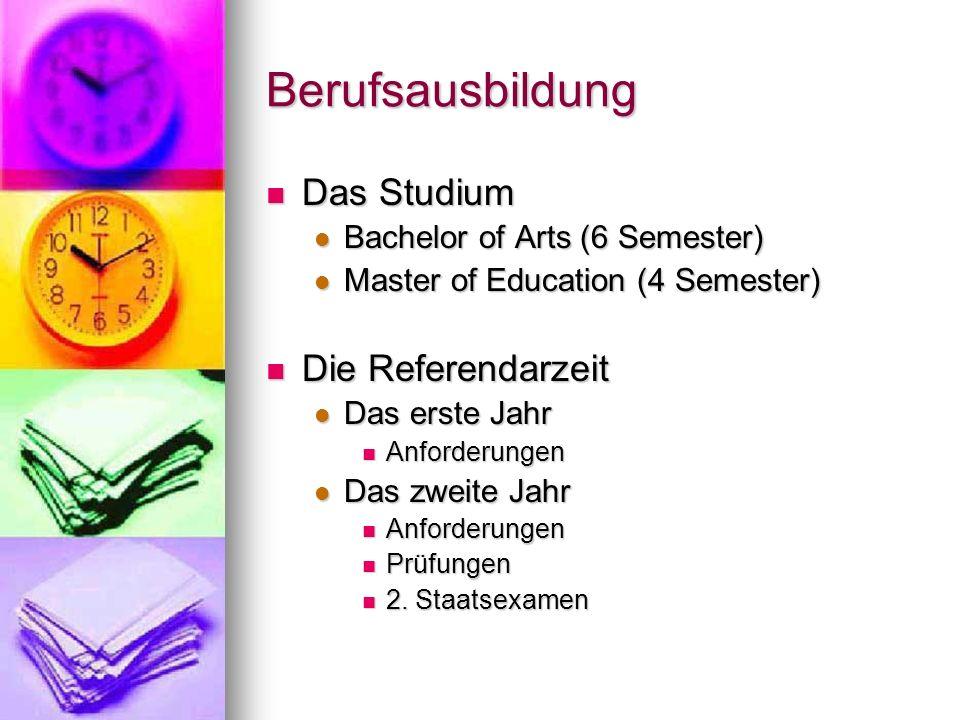 Berufsausbildung Das Studium Das Studium Bachelor of Arts (6 Semester) Bachelor of Arts (6 Semester) Master of Education (4 Semester) Master of Educat