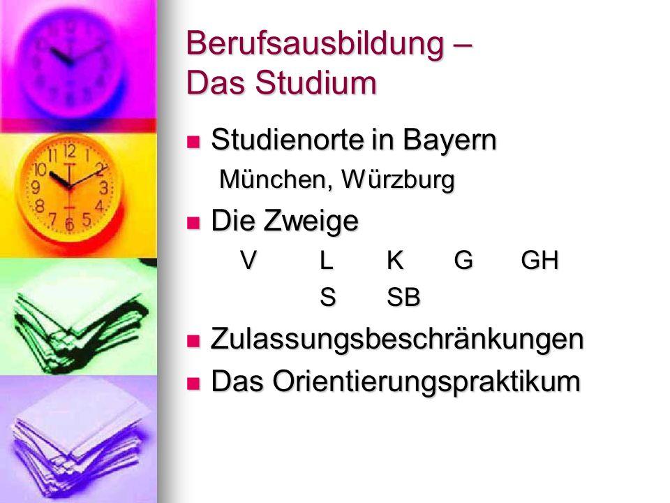 Berufsausbildung – Das Studium Studienorte in Bayern Studienorte in Bayern München, Würzburg Die Zweige Die Zweige VLKGGH SSB Zulassungsbeschränkungen