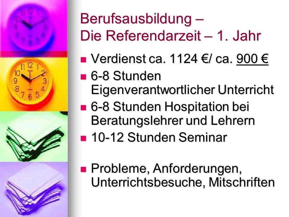 Berufsausbildung – Die Referendarzeit – 1. Jahr Verdienst ca. 1124 / ca. 900 Verdienst ca. 1124 / ca. 900 6-8 Stunden Eigenverantwortlicher Unterricht