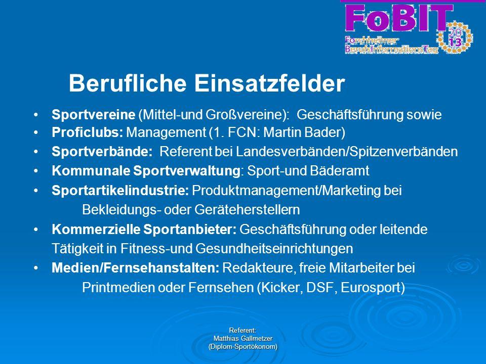 Referent: Matthias Gallmetzer (Diplom-Sportökonom) Berufliche Einsatzfelder Sportvereine (Mittel-und Großvereine): Geschäftsführung sowie Proficlubs: