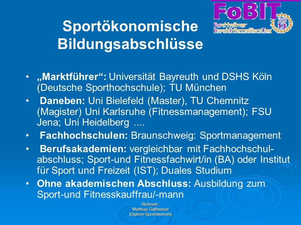 Referent: Matthias Gallmetzer (Diplom-Sportökonom) Sportökonomische Bildungsabschlüsse Marktführer: Universität Bayreuth und DSHS Köln (Deutsche Sport