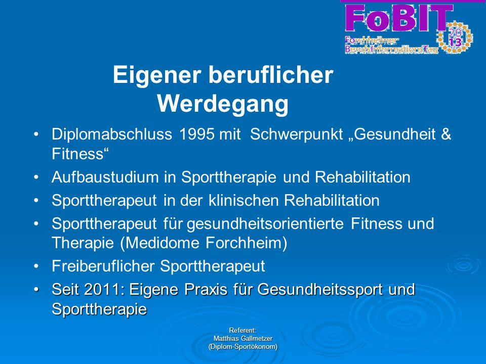 Referent: Matthias Gallmetzer (Diplom-Sportökonom) Eigener beruflicher Werdegang Diplomabschluss 1995 mit Schwerpunkt Gesundheit & Fitness Aufbaustudi