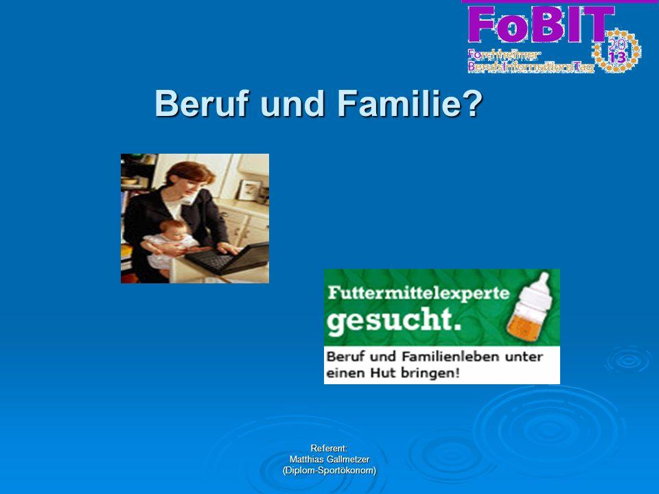 Referent: Matthias Gallmetzer (Diplom-Sportökonom) Beruf und Familie .