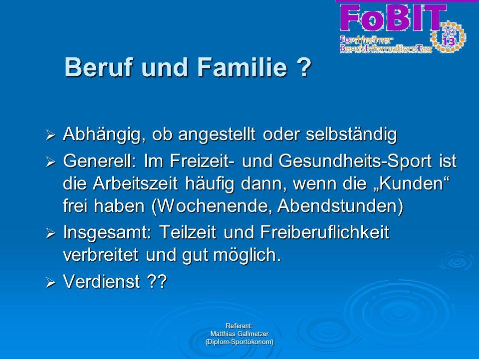 Referent: Matthias Gallmetzer (Diplom-Sportökonom) Beruf und Familie ? Abhängig, ob angestellt oder selbständig Abhängig, ob angestellt oder selbständ