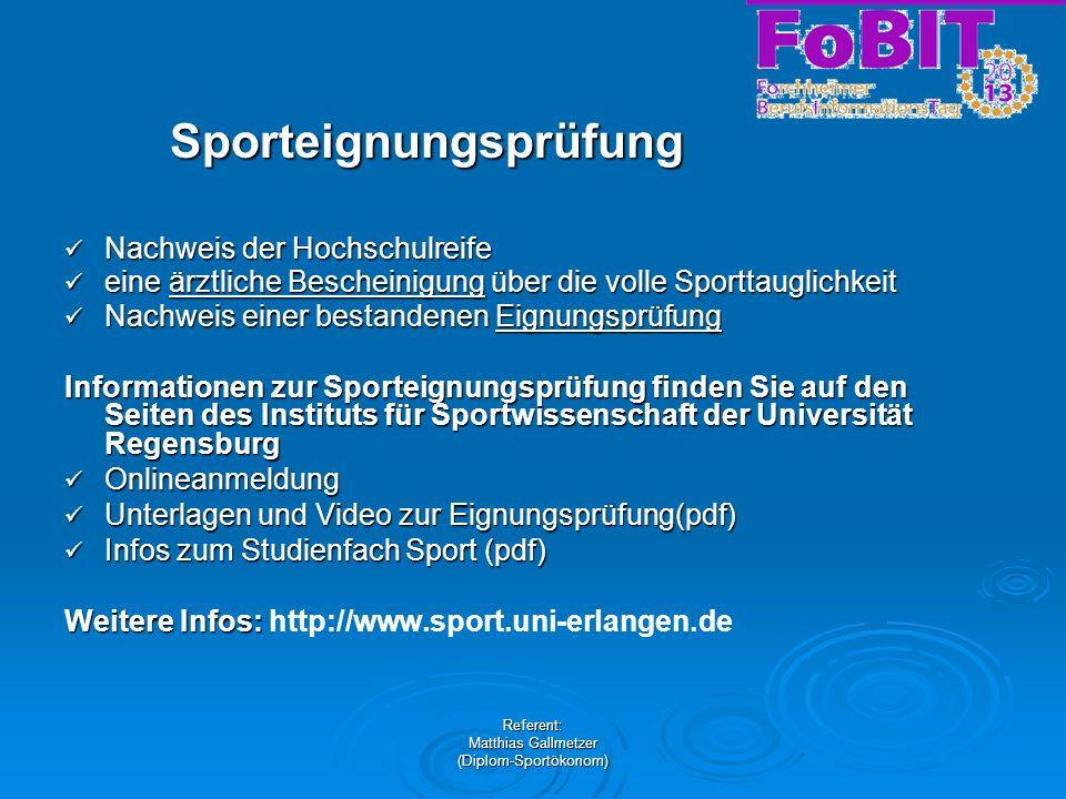 Referent: Matthias Gallmetzer (Diplom-Sportökonom) Sporteignungsprüfung Nachweis der Hochschulreife Nachweis der Hochschulreife eine ärztliche Beschei