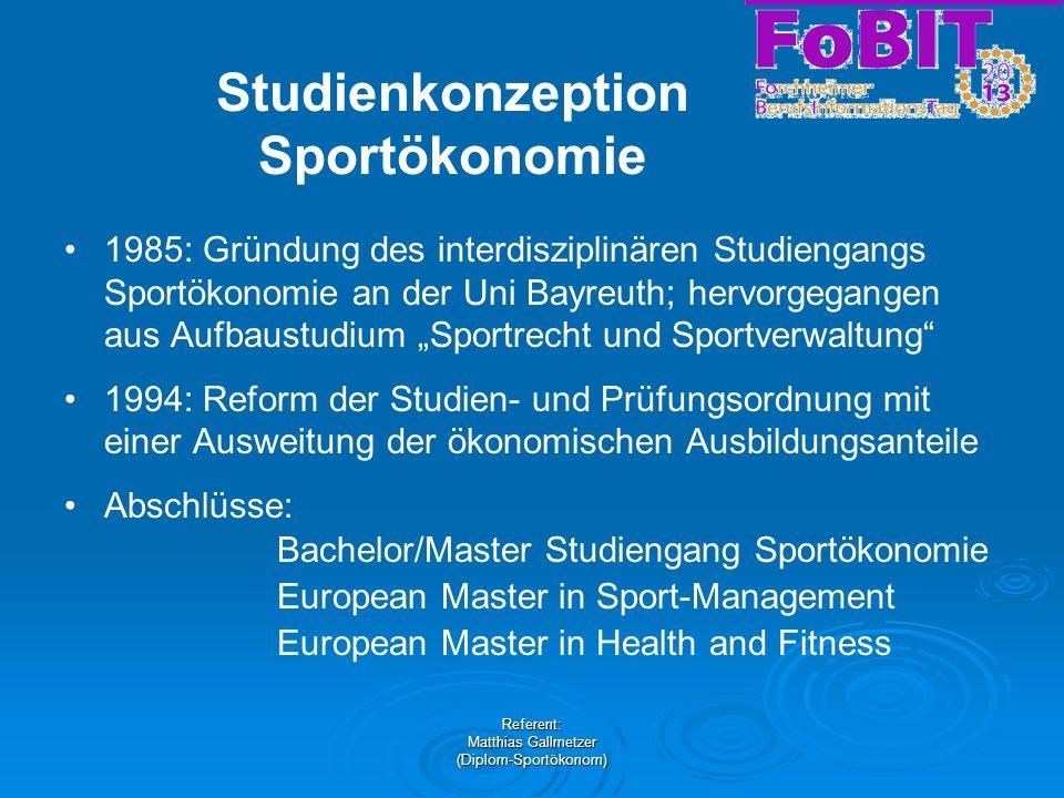 Referent: Matthias Gallmetzer (Diplom-Sportökonom) Studienkonzeption Sportökonomie 1985: Gründung des interdisziplinären Studiengangs Sportökonomie an