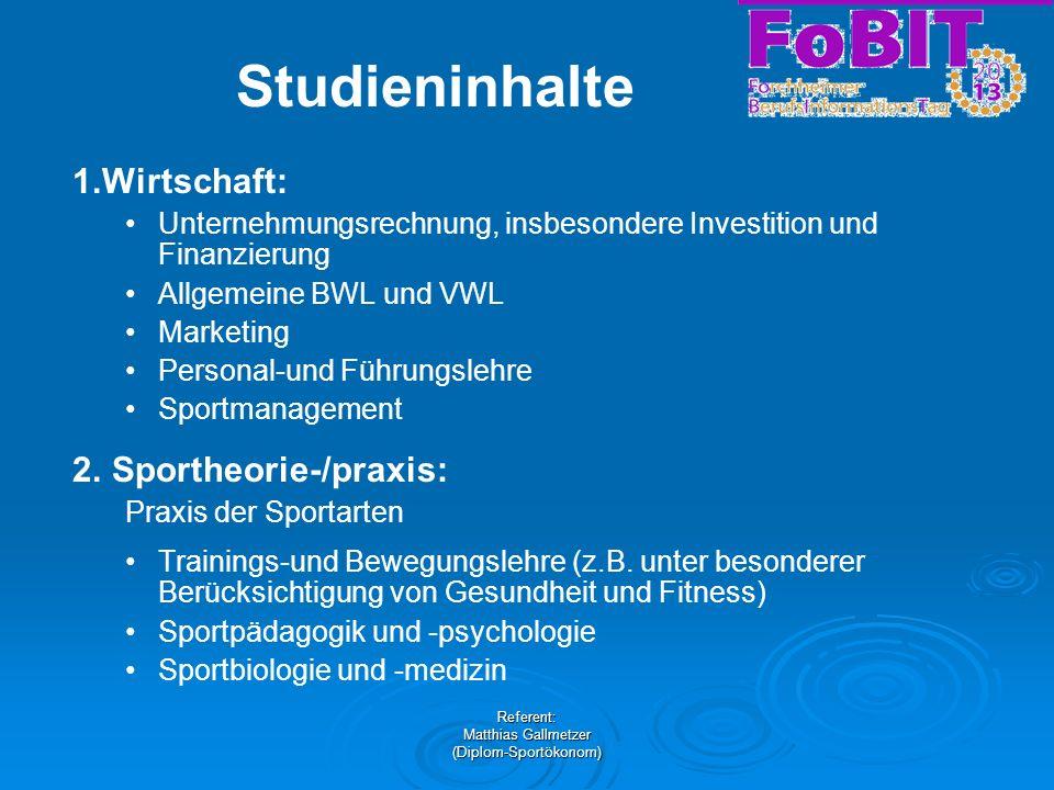 Referent: Matthias Gallmetzer (Diplom-Sportökonom) Studieninhalte 1.Wirtschaft: Unternehmungsrechnung, insbesondere Investition und Finanzierung Allge
