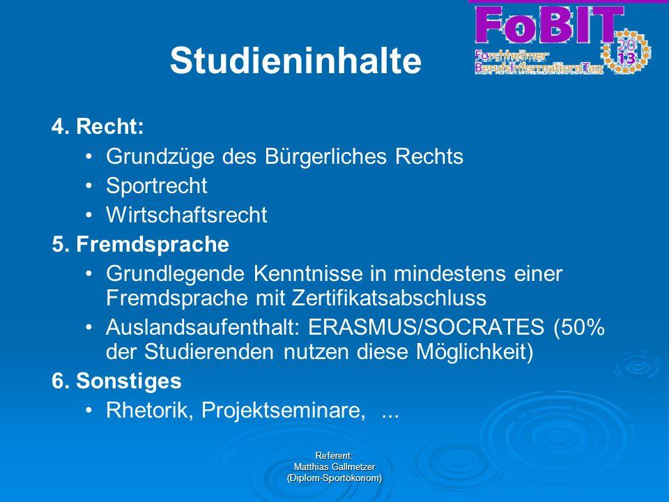 Referent: Matthias Gallmetzer (Diplom-Sportökonom) Studieninhalte 4. Recht: Grundzüge des Bürgerliches Rechts Sportrecht Wirtschaftsrecht 5. Fremdspra
