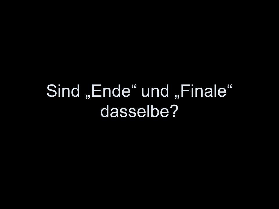 Sind Ende und Finale dasselbe?