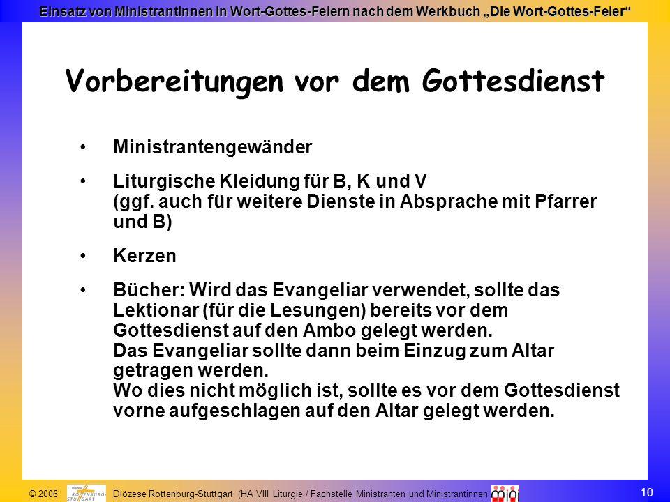 10 © 2006 Diözese Rottenburg-Stuttgart (HA VIII Liturgie / Fachstelle Ministranten und Ministrantinnen Einsatz von MinistrantInnen in Wort-Gottes-Feie