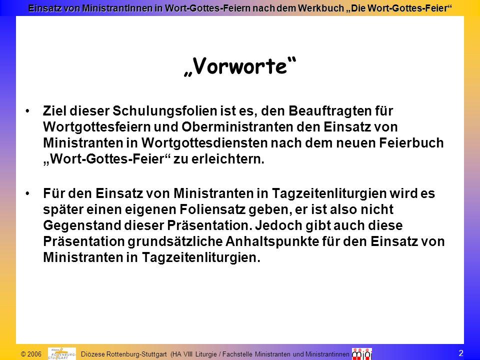 2 © 2006 Diözese Rottenburg-Stuttgart (HA VIII Liturgie / Fachstelle Ministranten und Ministrantinnen Einsatz von MinistrantInnen in Wort-Gottes-Feier