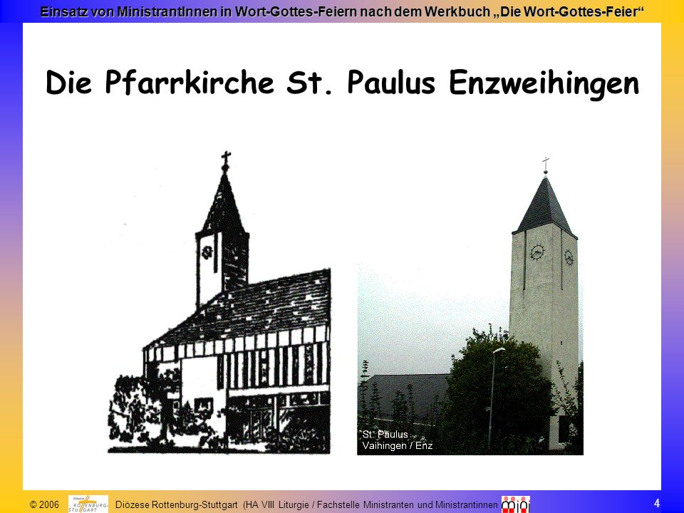 4 © 2006 Diözese Rottenburg-Stuttgart (HA VIII Liturgie / Fachstelle Ministranten und Ministrantinnen Einsatz von MinistrantInnen in Wort-Gottes-Feier
